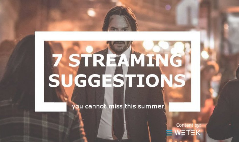 7 Streaming Suggestions You CANNOT Miss This Summer