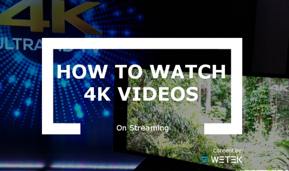How to Watch 4K videos on Streaming