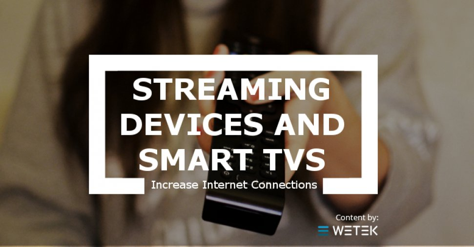 Streaming devices and Smart TVs increase internet connections