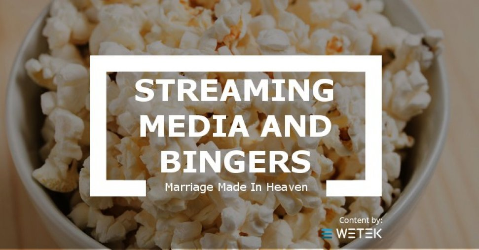 Streaming media and bingers, a marriage made in heaven?