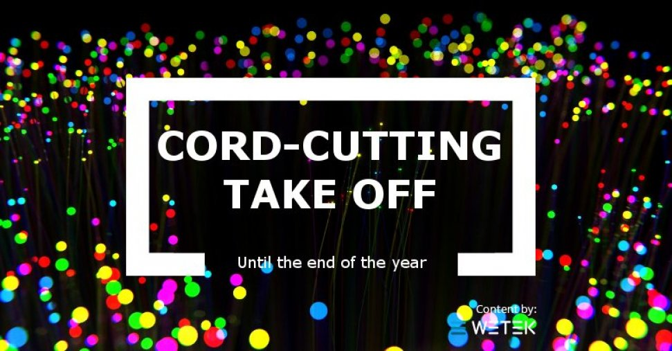 Cord-cutting take off until the end of the year