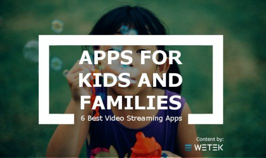 6 Best Video Streaming Apps for Kids and Families