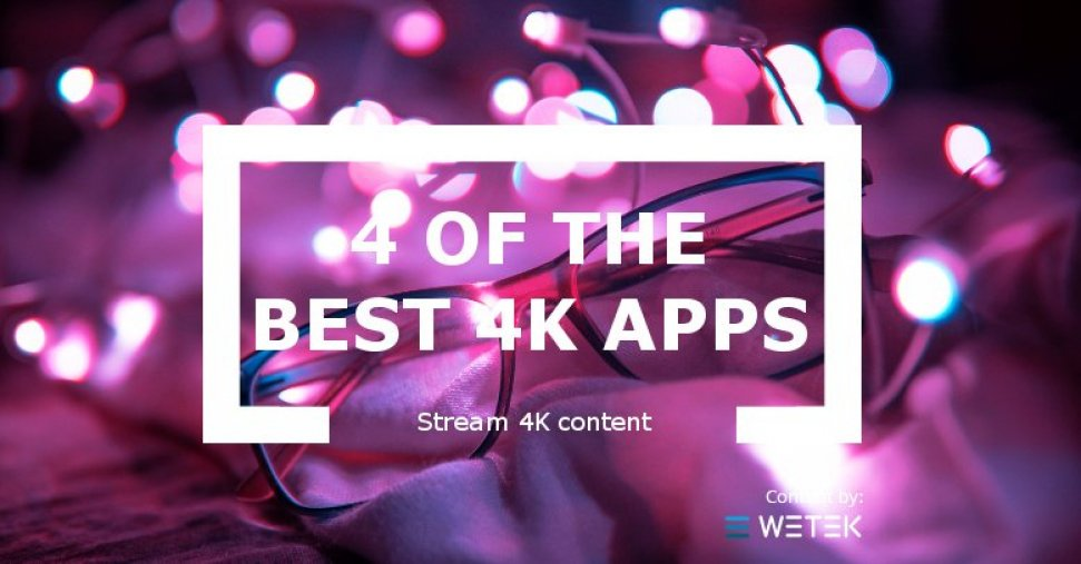 Stream 4K Content With 4 Of The Best 4K Apps