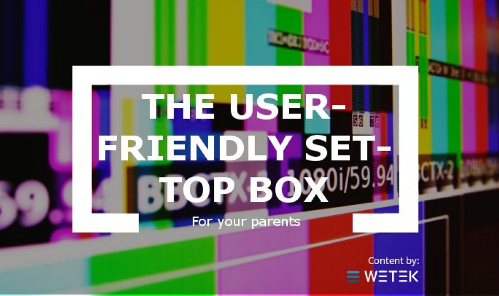 The user-friendly set-top box for your parents