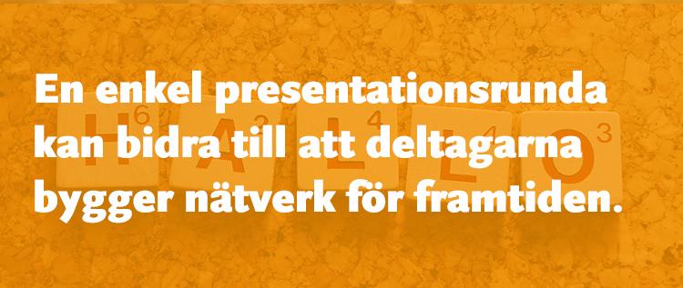 En enkel presentationsrunda kan bidra till att deltagarna bygger nätverk för framtiden.