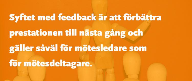 Syftet med feedback är att förbättra prestationen till nästa gång och gäller såväl för mötesledare som för mötesdeltagare.