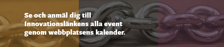 Anmäl dig till Innovationslänkens event genom webbplatsens kalender.