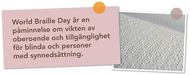 World Braille Day är en påminnelse om vikten av oberoende och tillgänglighet för blinda och personer med synnedsättning!