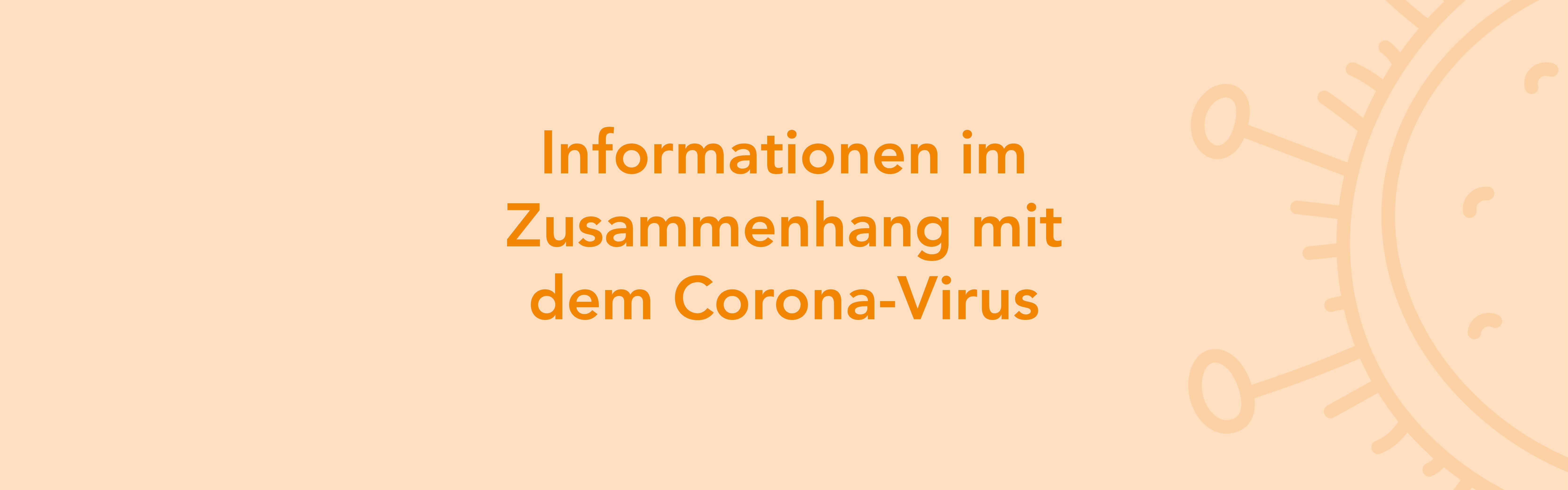 Informationen im Zusammenhang mit dem Corona-Virus