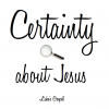 Certainty About Jesus