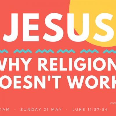 Luke 11.37-54_Jesus. Why religion doesnt work.
