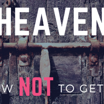 Heaven_how NOT to get in