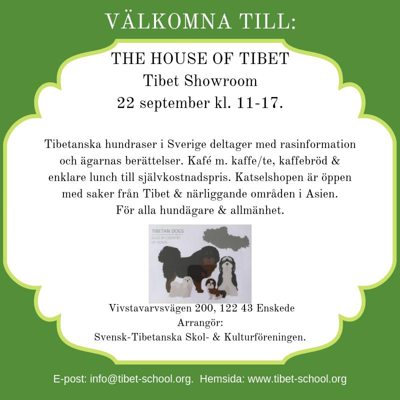 THE HOUSE OF TIBET Tibet Showroom 22 september kl. 11-17. Tibetanska hundraser i Sverige deltager med rasinformation och ägarnas berättelser. Kafé m. kaffe_te, kaffebröd & enklare lunch till självkostnadspris. Katsel