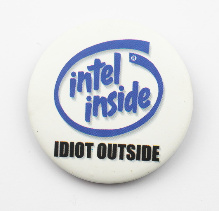 Pin Intel inside Idiot outside