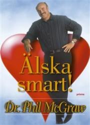 """McGraw, Philip, (Dr Phil) """"Älska smart - så hittar du den rätte och behåller den du har"""" INBUNDEN"""