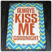 Plåtskylt Always Kiss Me Goodnight