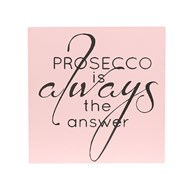 "Pink ""Prosecco Is Always The Answer"" Wall Plaque 34cm"