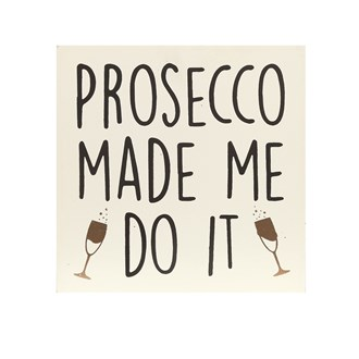 """Prosecco Made Me Do It"" Wall Art 34cm"