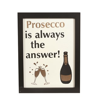 """Prosecco Is Always The Answer"" Wall Art 24x31cm"