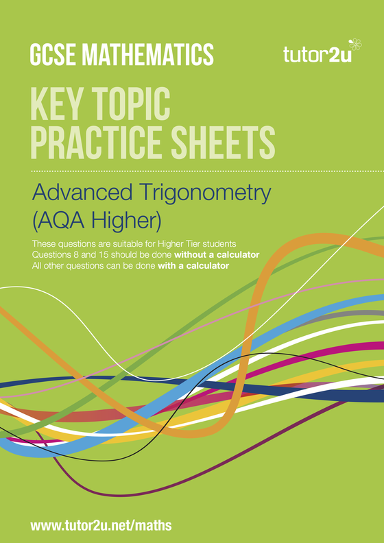 Advanced Trigonometry (AQA Higher) Practice Sheets | Maths | tutor2u