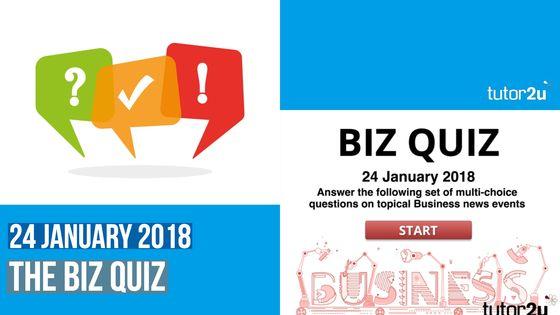 The Biz Quiz - 24 January 2018 | Business | tutor2u