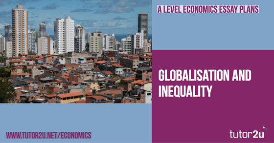 Globalisation and Inequality (Revision Essay… | Economics