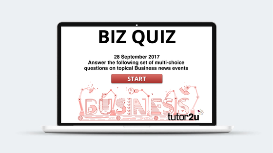 The Biz Quiz - 28 September 2017 | Business | tutor2u