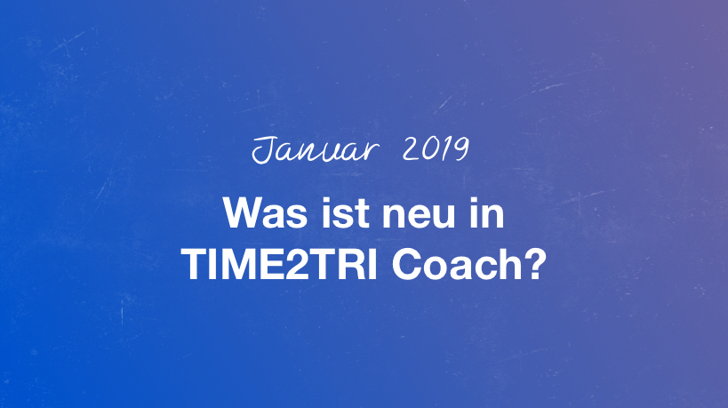 January 2019: What's new in TIME2TRI Coach?