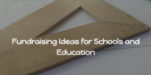 Fundraising Ideas for Schools and Education