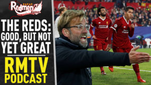 🎧 THE REDS: GOOD, BUT NOT YET GREAT | LIVERPOOL FC PODCAST