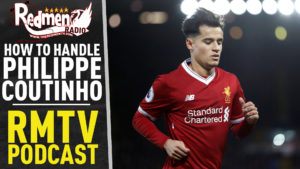 🎧 HOW TO HANDLE PHIL COUTINHO | LIVERPOOL FC PODCAST