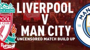 📹 Liverpool v Man City | Uncensored Match Build Up