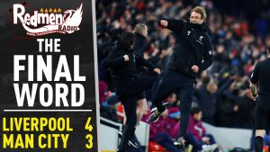 🎧🏆 Liverpool 4-3 Man City | The Final Word Podcast