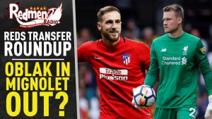 🎧🏆 Reds TRANSFER Roundup Podcast: Oblak In, Mignolet Out?
