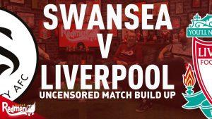 📹 Swansea v Liverpool | Uncensored Match Build Up