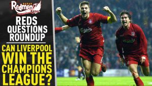 🎧🏆 Can Liverpool Win The Champions League | Reds Questions Roundup Podcast
