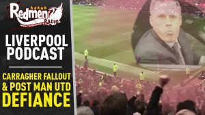 🎧 CARRAGHER FALLOUT & POST-MAN UTD DEFIANCE | LIVERPOOL FC PODCAST