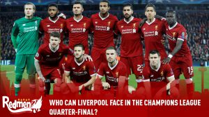 Who Can Liverpool Face In The Champions' League Quarter-Final?