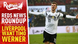 📹🏆 Liverpool Want Timo Werner | Reds News Roundup