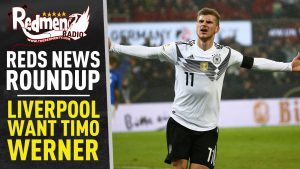 🎧🏆 Liverpool Want Timo Werner | Reds News Roundup Podcast