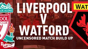 Liverpool v Watford | Uncensored Match Build Up