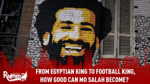 From Egyptian King To Football King, How Good Can Mohamed Salah Become?