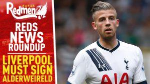📹🏆 Liverpool Must Sign Alderweireld | Reds News Roundup