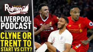 🎧 TRENT OR CLYNE TO START VS CITY? | LIVERPOOL FC PODCAST