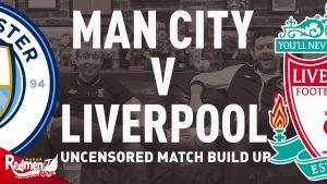 🎧 Manchester City v Liverpool | Uncensored Match Build UpPodcast