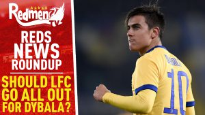 📹🏆 Should The Reds Go All Out For Dybala? | Reds News Roundup