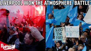 Liverpool Won The Atmosphere 'Battle' Against Man City