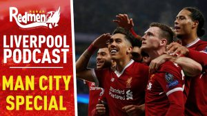 LIVERPOOL KNOCK OUT MAN CITY SPECIAL | LIVERPOOL FC VIDEO  PODCAST