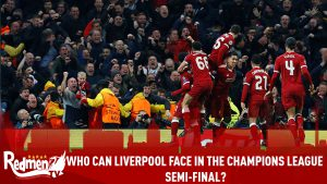 Who Can Liverpool Face In The Champion's League Semi-Final?