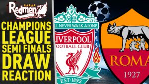 🎧🏆 Liverpool v Roma | Champions League Semi Final Draw Reaction Podcast